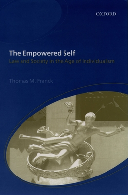 The Empowered Self: Law and Society in an Age of Individualism - Franck, Thomas M
