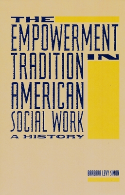The Empowerment Tradition in American Social Work: A History - Simon, Barbara Levy, Professor