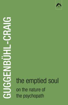 The Emptied Soul: On the Nature of the Psychopath - Guggenbuhl-Craig, Adolf