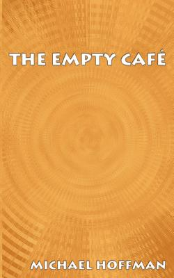 The Empty Cafe - Hoffman, Michael