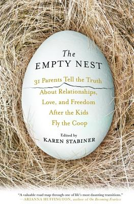 The Empty Nest: 31 Parents Tell the Truth about Relationships, Love, and Freedom After the Kids Fly the Coop - Stabiner, Karen