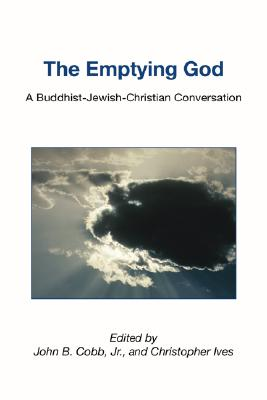 The Emptying God: A Buddhist-Jewish-Christian Conversation - Cobb, John B, Jr. (Editor), and Ives, Christopher (Editor)