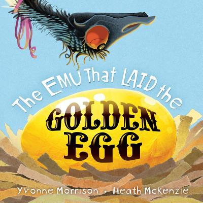 The Emu That Laid the Golden Egg - Morrison, Yvonne