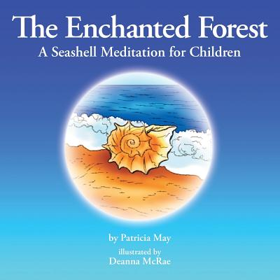 The Enchanted Forest: A Seashell Meditation for Children - May, Patricia