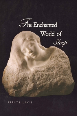 The Enchanted World of Sleep - Lavie, Peretz, Professor, and Berris, Anthony, Mr. (Translated by), and Jouvet, Michel (Foreword by)