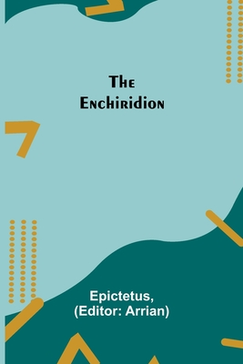 The Enchiridion - Epictetus, and Arrian (Editor)