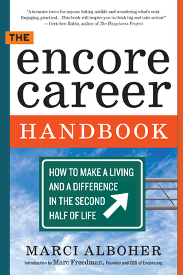 The Encore Career Handbook: How to Make a Living and a Difference in the Second Half of Life - Alboher, Marci