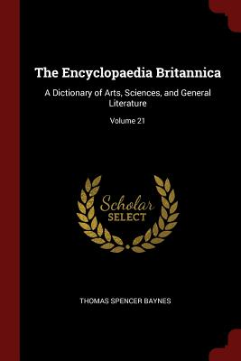 The Encyclopaedia Britannica: A Dictionary of Arts, Sciences, and General Literature; Volume 21 - Baynes, Thomas Spencer