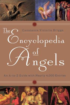 The Encyclopedia of Angels: An A-To-Z Guide with Nearly 4,000 Entries - Briggs, Constance Victoria
