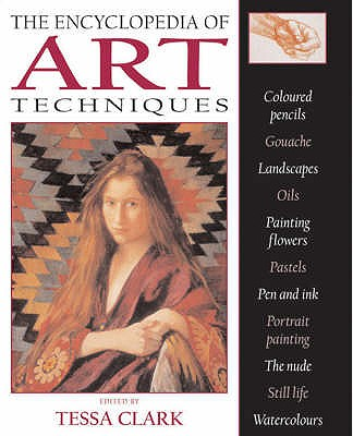 The Encyclopedia of Art Techniques - Clark, Tessa (Editor)
