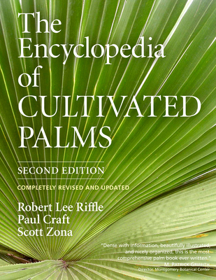 The Encyclopedia of Cultivated Palms - Riffle, Robert Lee, and Craft, Paul, and Zona, Scott