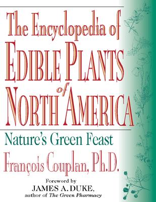The Encyclopedia of Edible Plants of North America the Encyclopedia of Edible Plants of North America - Couplan, Francois, and Duke, James, and Duke James