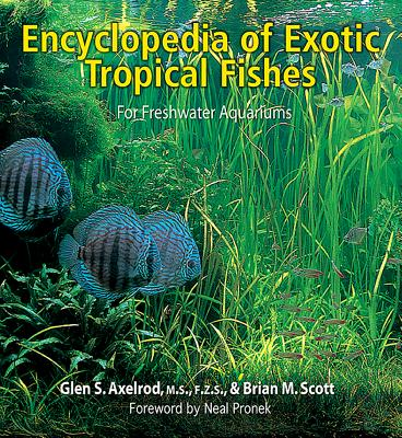 The Encyclopedia of Exotic Tropical Fishes for Freshwater Aquariums - Axelrod, Glen, and Scott, Brian