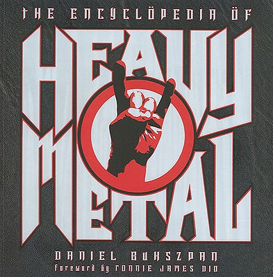The Encyclopedia of Heavy Metal - Bukszpan, Daniel, and Buhszpan, Daniel, and Dio, Ronnie James (Foreword by)