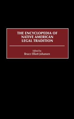 The Encyclopedia of Native American Legal Tradition - Johansen, Bruce Elliott (Editor), and Cloud, Charles Riley (Foreword by)