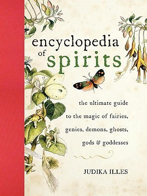 The Encyclopedia of Spirits: The Ultimate Guide to the Magic of Fairies, Genies, Demons, Ghosts, Gods and Goddesses - Illes, Judika