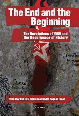 The End and the Beginning: The Revolution of 1898 and the Resurgence of History - Tismaneanu, Vladimir, Professor (Editor), and Iacob, Bogdan (Editor)