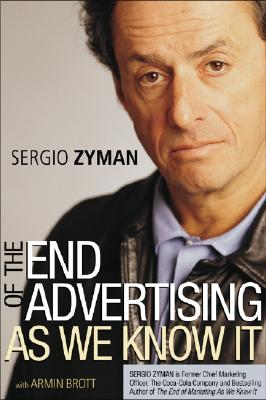 The End of Advertising as We Know It - Zyman, Sergio, and Brott, Armin A