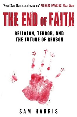 The End of Faith: Religion, Terror, and the Future of Reason - Harris, Sam