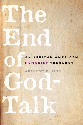The End of God-Talk: An African American Humanist Theology - Pinn, Anthony B