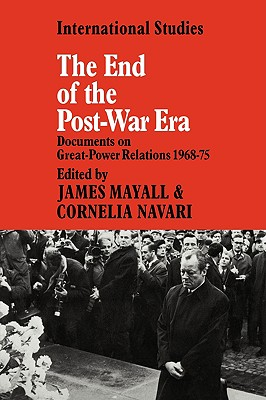 The End of the Post-War Era: Documents on Great-Power Relations 1968-1975 - Mayall, James (Editor)