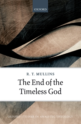 The End of the Timeless God - Mullins, R. T.