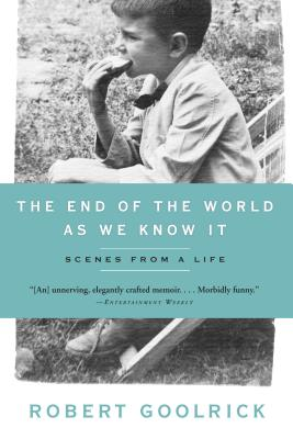 The End of the World as We Know It: Scenes from a Life - Goolrick, Robert