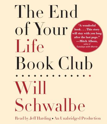 The End of Your Life Book Club - Schwalbe, Will, and Harding, Jeff (Read by)
