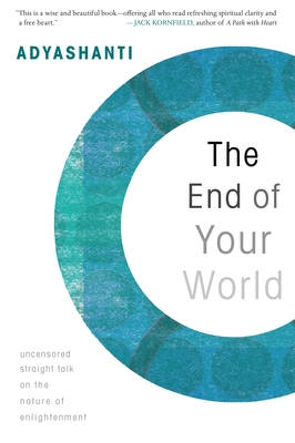 The End of Your World: Uncensored Straight Talk on the Nature of Enlightenment - Adyashanti