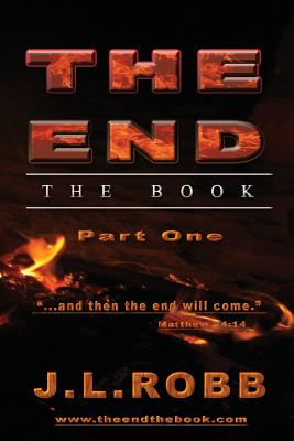 The End the Book: Part One: And Then the End Will Come - Robb, J L