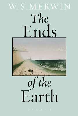 The Ends of the Earth - Merwin, W S