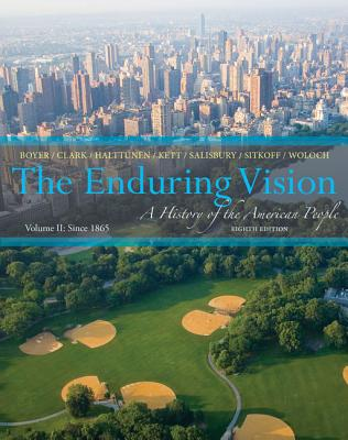 The Enduring Vision, Volume 2: A History of the American People: Since 1865 - Boyer, Paul S, and Clark, Clifford E, and Halttunen, Karen, Professor