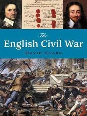 The English Civil War - Clark, David, Ph.D.