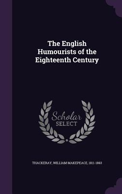 The English Humourists of the Eighteenth Century - Thackeray, William Makepeace