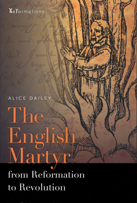 The English Martyr from Reformation to Revolution - Dailey, Alice