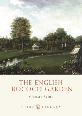 The English Rococo Garden - Symes, Michael