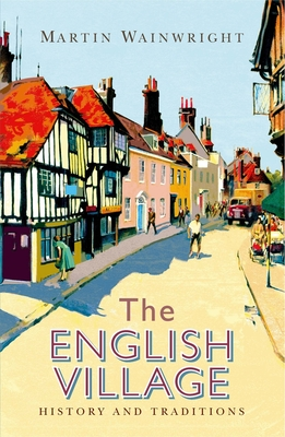 The English Village: History and Traditions - Wainwright, Martin