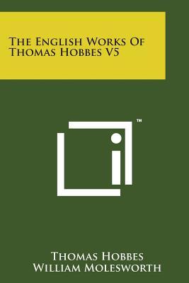 The English Works of Thomas Hobbes V5 - Hobbes, Thomas, and Molesworth, William, Sir (Editor)