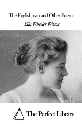 The Englishman and Other Poems - Wilcox, Ella Wheeler, and The Perfect Library (Editor)