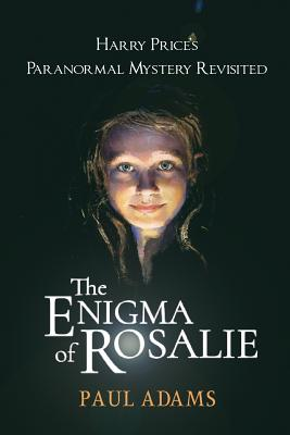 The Enigma of Rosalie: Harry Price's Paranormal Mystery Revisited - Adams, Paul