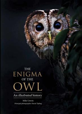 The Enigma of the Owl: An Illustrated Natural History - Unwin, Mike, and Tipling, David, and Angell, Tony, Mr. (Foreword by)