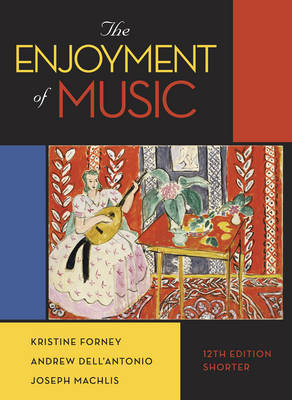 The Enjoyment of Music - Forney, Kristine, and Dell'Antonio, Andrew, and Machlis, Joseph