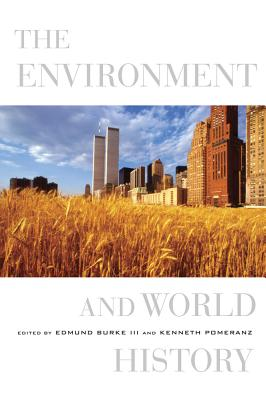 The Environment and World History - Burke, Edmund (Editor), and Pomeranz, Kenneth (Editor)