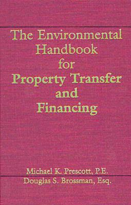 The Environmental Handbook for Property Transfer and Financing - Prescott, MR Michael