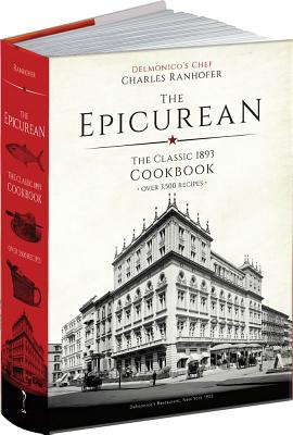 The Epicurean: The Classic 1893 Cookbook - Ranhofer, Charles