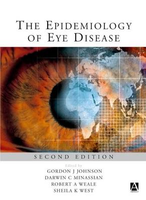 The Epidemiology of Eye Disease - Johnson, Gordon J (Editor), and Weale, Robert A (Editor), and Minassian, Darwin C (Editor)