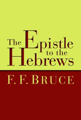 The Epistle to the Hebrews - Bruce, Frederick Fyvie