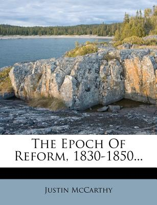 The Epoch of Reform, 1830-1850 - McCarthy, Justin