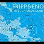 The Equatorial Stars - Robert Fripp/Brian Eno