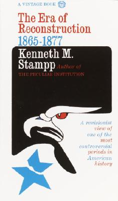 The Era of Reconstruction: 1865-1877 - Stampp, Kenneth M